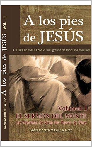 A los pies de Jesus: Un discipulado con el mas grande de todos los maestros (El sermón del monte nº 1)
