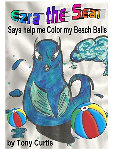 EZRA THE SEAL: SAYS COME COLOR MY BEACH BALLS (English Edition ...