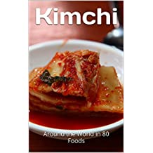 Kimchi: Around the World in 80 Foods (English Edition)