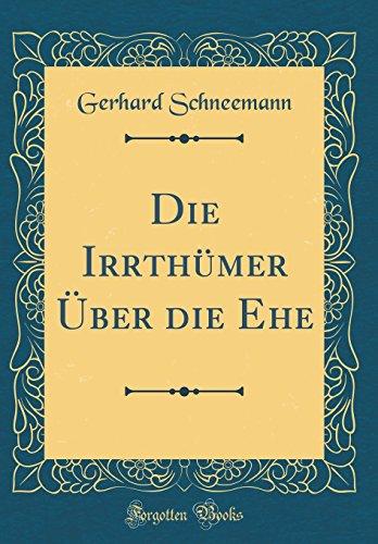 Die Irrthümer Über die Ehe (Classic Reprint)