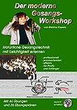 Der moderne Gesangs-Workshop: Natürliche Gesangstechnik mit Leichtigkeit erlernen