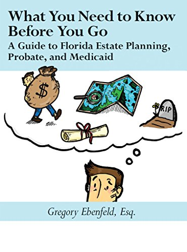 What You Need to Know Before You Go: A Guide to Florida Estate Planning, Probate, and Medicaid (English Edition)