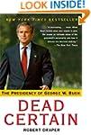 Dead Certain: The Presidency of Georg...