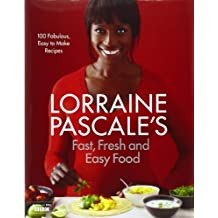 Lorraine Pascale's Fast, Fresh and Easy Food by Lorraine Pascale (2012-08-13)