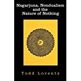 Nagarjuna, Nondualism and the Nature of Nothing by Todd Lorentz (2011-12-05)
