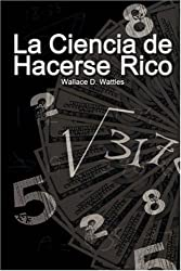La Ciencia de Hacerse Rico / The Science of Getting Rich (Spanish Edition) by Wallace D. Wattles (2007-12-28)