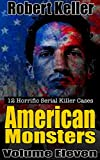 True Crime: American Monsters Vol. 11: 12 Horrific American Serial Killers (Serial Killers US)
