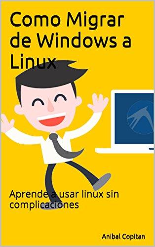 Como Migrar de Windows a Linux por anibal copitan