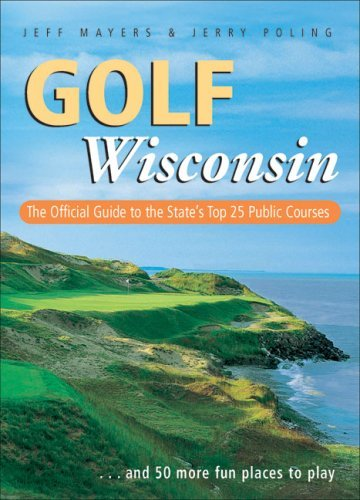 Golf Wisconsin: The Official Guide to the State's Top 25 Public Courses . . . Plus 50 More Fun Places to Play by Jeff Mayers (2007-05-02) par Jeff Mayers;Jerry Poling