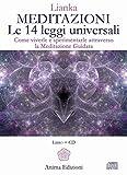 Meditazioni. Le 14 leggi universali. Come viverle e sperimentale attraverso la meditazione guidata. Con 2 CD-Audio