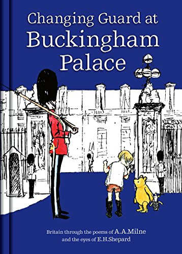 Changing guard at Buckingham Palace : Britain through the eyes of A.A. Milne and E.H. Shepard