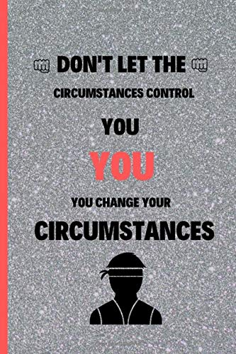 Don't Let The Circumstances Control You: Lined Journal For Martial Arts Lovers, Good For Taking Notes, Write Down 100 Pages Size 6x9