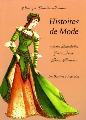 Histoires de mode : belles damoiselles, gentes dames, beaux messieurs