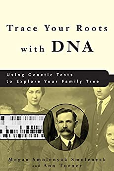 Trace Your Roots with DNA:Using Genetic Tests to Explore Your Family Tree by [Smolenyak, Megan, Turner, Ann]