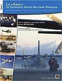 La saga du transport aérien militaire français. : Tome 1, De Kolwezi à Mazar-e-Sharif. de Port-au-Prince à Dumont-d'Urville