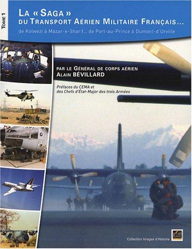 La saga du transport aérien militaire français... : Tome 1, De Kolwezi à Mazar-e-Sharif... de Port-au-Prince à Dumont-d'Urville par Alain Bévillard