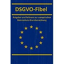 DSGVO-Fibel: Ratgeber und Referenz zur europäischen Datenschutz-Grundverordnung