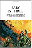 The Complete Stories of Theodore Sturgeon: Baby is Three v.6: Baby Is Three Vol 6