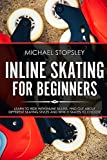 Inline Skating For Beginners: Learn to Ride with Inline Skates, Find Out About Different Skating Styles and Which Skates to Choose (English Edition)