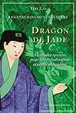 Les enseignements sexuels du Dragon de Jade - Méthodes taoïstes pour la revitalisation sexuelle masculine