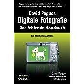 David Pogues Digitale Fotografie: Das fehlende Handbuch: Ein Missing Manual