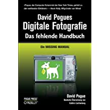 David Pogues Digitale Fotografie: Das fehlende Handbuch: Ein Missing Manual