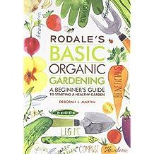 By Deborah L. Martin Rodale's Basic Organic Gardening: A Beginner's Guide to Starting a Healthy Garden [Paperback]