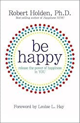 Be Happy by Robert Holden (2009-09-07)