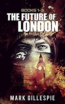 The Future of London: Dystopian Thriller Box Set: (Books 1-3) by [Gillespie, Mark]