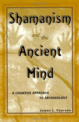 Shamanism and the Ancient Mind: A Cognitive Approach to Archaeology (Archaeology of Religion) by James L. Pearson (2002-02-11)