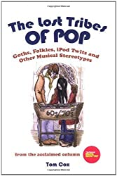 The Lost Tribes Of Pop: Goths, folkies, iPod twits and other musical stereotypes by Cox, Tom (2009) Paperback