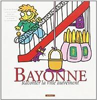 Bayonne, Raconter la Ville Autrement - Claude Labat