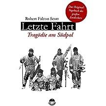 Letzte Fahrt - Tragödie am Südpol: Zum 100. Todestag des berühmten Polarforschers (German Edition)