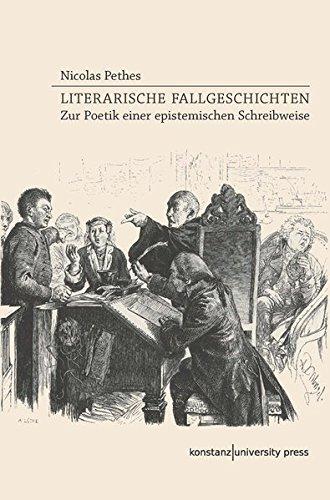 Literarische Fallgeschichten: Zur Poetik einer epistemischen Schreibweise