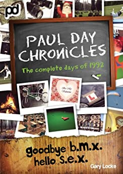 Goodbye B.M.X. Hello S.E.X. - Paul Day Chronicles (The Laugh out Loud Comedy Series) by [Locke, Gary]