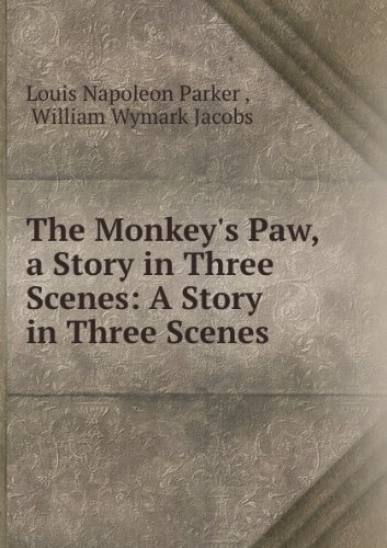 the-monkeys-paw-a-story-in-three-scenes-a-story-in-three-scenes