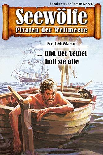 Seewölfe - Piraten der Weltmeere 530: ...und der Teufel holt sie alle