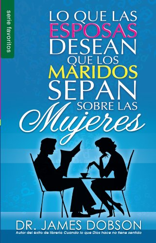 Lo Que las Esposas Desean Que los Maridos Sepan Sobre las Mujeres = What Wives Wish Their Husband Knew about Women (Favoritos)