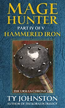 Mage Hunter: Episode 4: Hammered Iron (The Ursian Chronicles) by [Johnston, Ty]