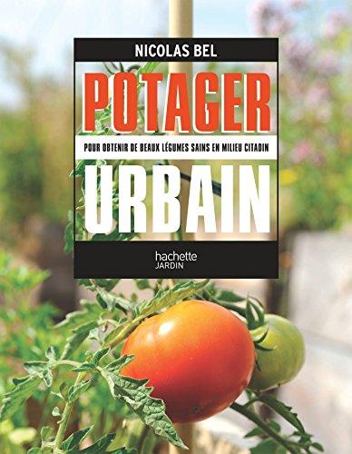 Potager urbain : Pour obtenir de beaux légumes sains en milieu urbain por Nicolas Bel
