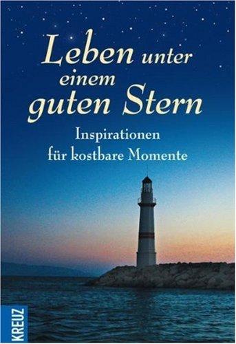 Leben unter einem guten Stern: Inspirationen für kostbare Momente (2009-09-10)