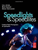 Speedlights & Speedlites: Creative Flash Photography at the Speed of Light by Lou Jones, Bob Keenan, Stephen Ostrowski (2009) Paperback