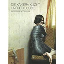 Die Kamera klickt und ich bleibe (Deutsche Ausgabe): 64 sprechende Fotos