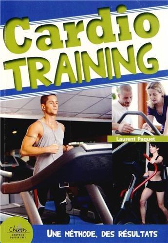Cardio-training : méthode optimum pour des résultats garantis / Laurent Paquet.- Paris : Chiron , impr. 2013, cop. 2013