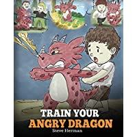 Train Your Angry Dragon: A Cute Children Story To Teach Kids About Emotions and Anger Management (My Dragon Books)