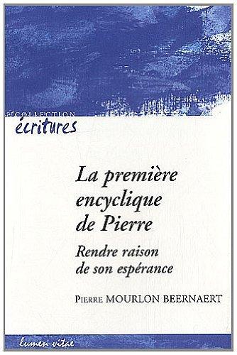 La première encyclique de Pierre : Rendre raison de son espérance par Pierre Mourlon Beernaert