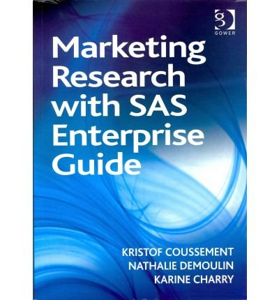 [(Marketing Research with SAS Enterprise Guide)] [ By (author) Kristof Coussement, By (author) Karine Charry, By (author) Nathalie Demoulin ] [November, 2011]