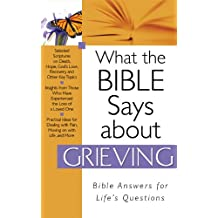 What The Bible Says About Grieving (What the Bible Says About...) (English Edition)
