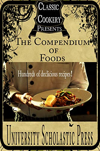 Classic Cookery Cookbooks: The Compendium of Foods (English Edition) -