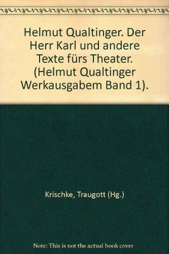 Helmut Qualtinger. Der Herr Karl und andere Texte frs Theater. (Helmut Qualtinger Werkausgabem Band 1).